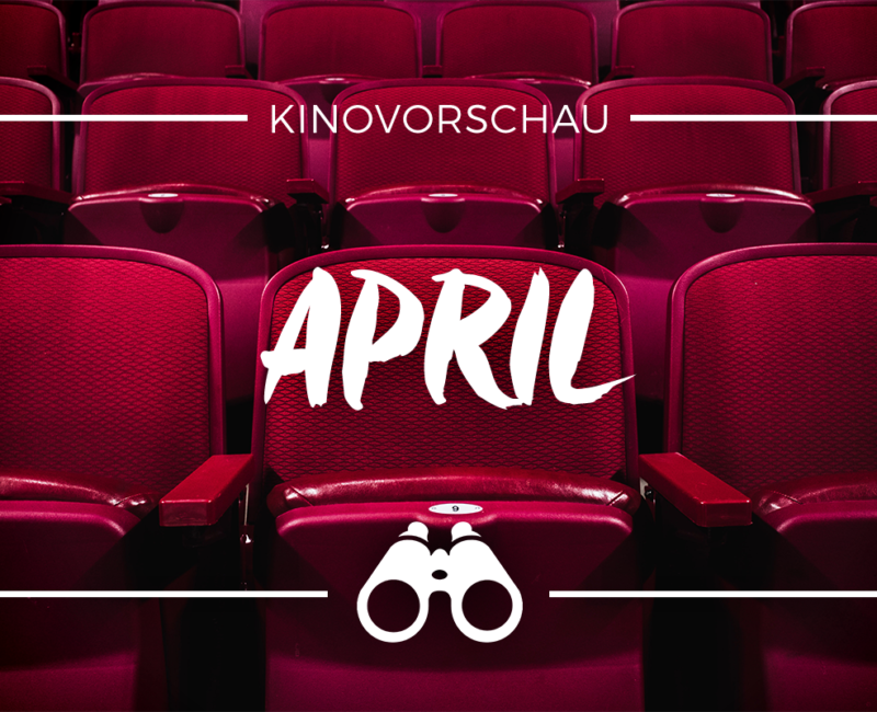 der cineast Filmblog - Kinovorschau - April