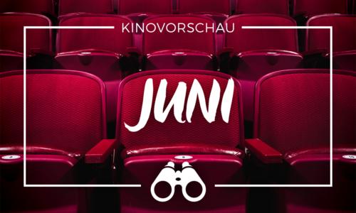 der cineast Filmblog - Kinovorschau - Juni