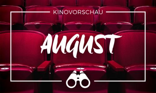 der cineast Filmblog - Kinovorschau - August